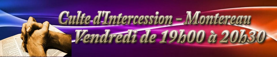 Culte d'Intercession à Montereau le Vendredi à 19h00